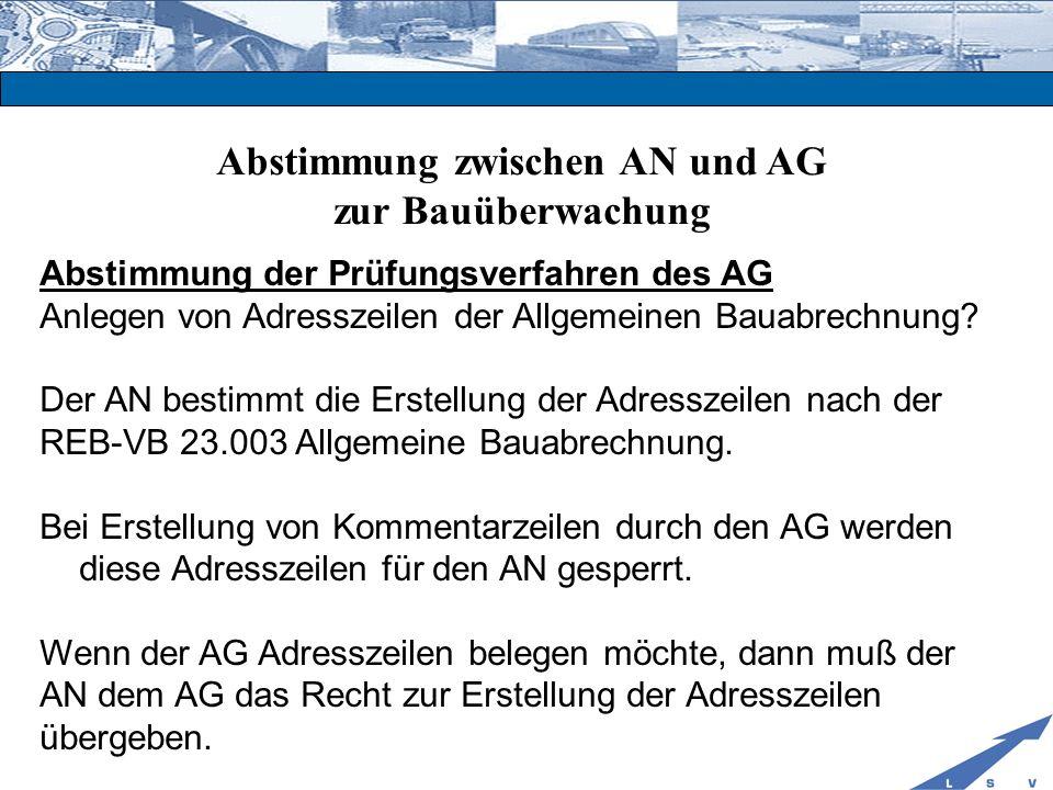 Abstimmung zwischen AN und AG zur Bauüberwachung Abstimmung der Prüfungsverfahren des AG Anlegen von Adresszeilen der Allgemeinen Bauabrechnung? Der A