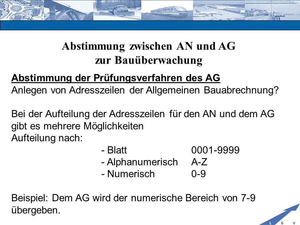 Abstimmung zwischen AN und AG zur Bauüberwachung Abstimmung der Prüfungsverfahren des AG Anlegen von Adresszeilen der Allgemeinen Bauabrechnung? Bei d
