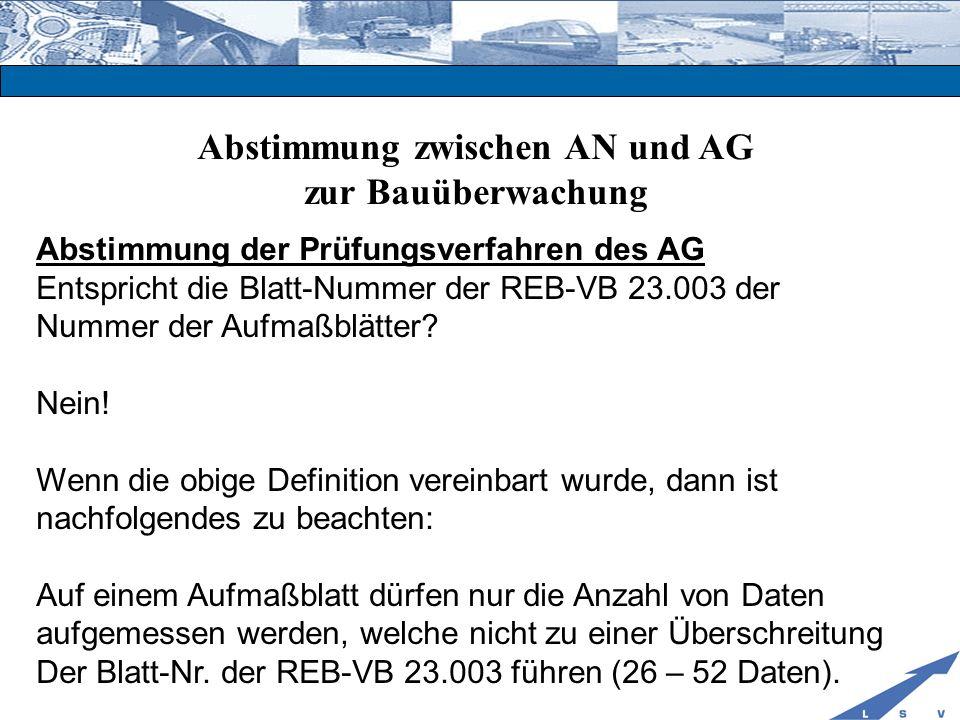 Abstimmung zwischen AN und AG zur Bauüberwachung Abstimmung der Prüfungsverfahren des AG Entspricht die Blatt-Nummer der REB-VB 23.003 der Nummer der