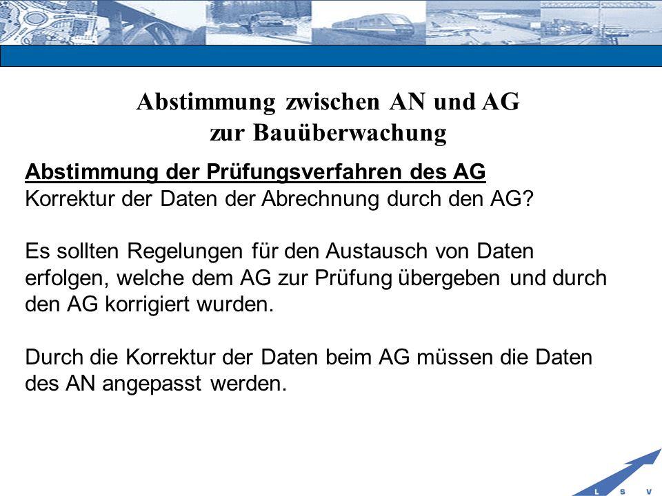 Abstimmung zwischen AN und AG zur Bauüberwachung Abstimmung der Prüfungsverfahren des AG Korrektur der Daten der Abrechnung durch den AG? Es sollten R