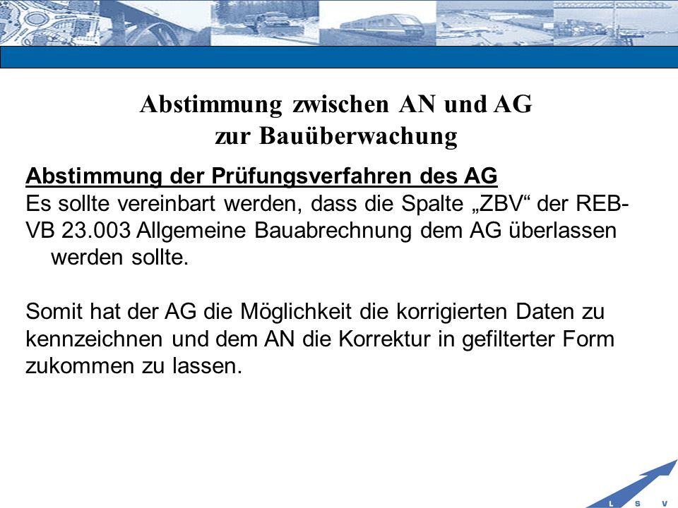 Abstimmung zwischen AN und AG zur Bauüberwachung Abstimmung der Prüfungsverfahren des AG Es sollte vereinbart werden, dass die Spalte ZBV der REB- VB