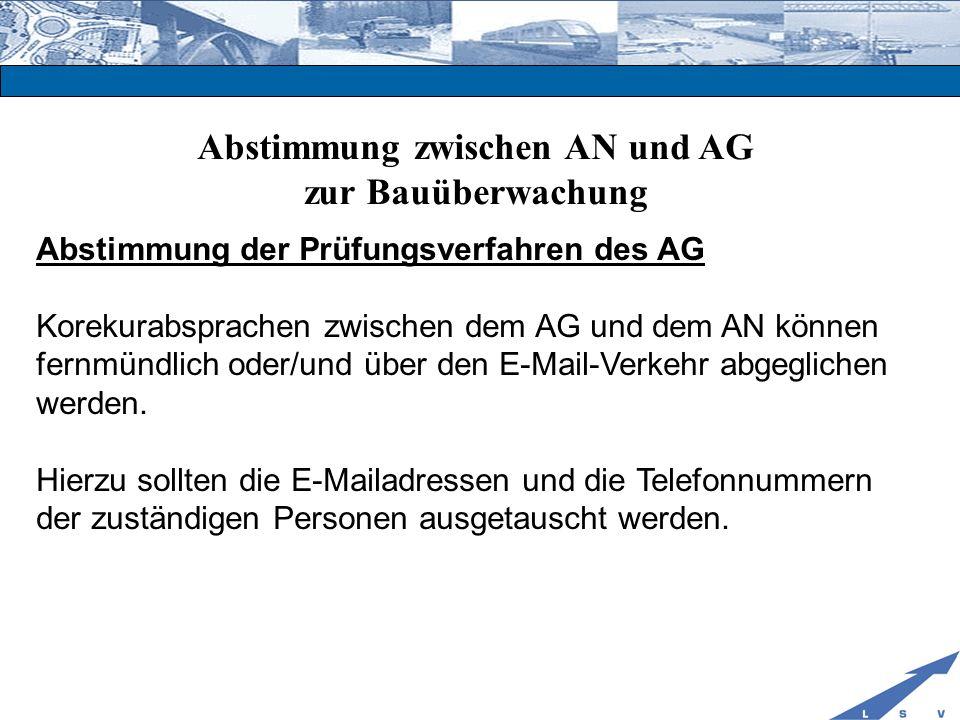 Abstimmung zwischen AN und AG zur Bauüberwachung Abstimmung der Prüfungsverfahren des AG Korekurabsprachen zwischen dem AG und dem AN können fernmündl
