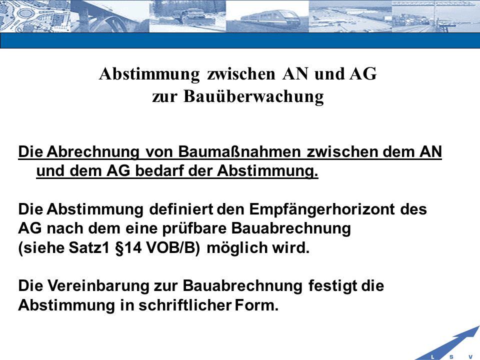 Abstimmung zwischen AN und AG zur Bauüberwachung Die Abrechnung von Baumaßnahmen zwischen dem AN und dem AG bedarf der Abstimmung. Die Abstimmung defi