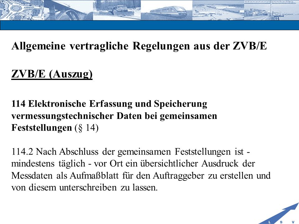 Allgemeine vertragliche Regelungen aus der ZVB/E ZVB/E (Auszug) 114 Elektronische Erfassung und Speicherung vermessungstechnischer Daten bei gemeinsam