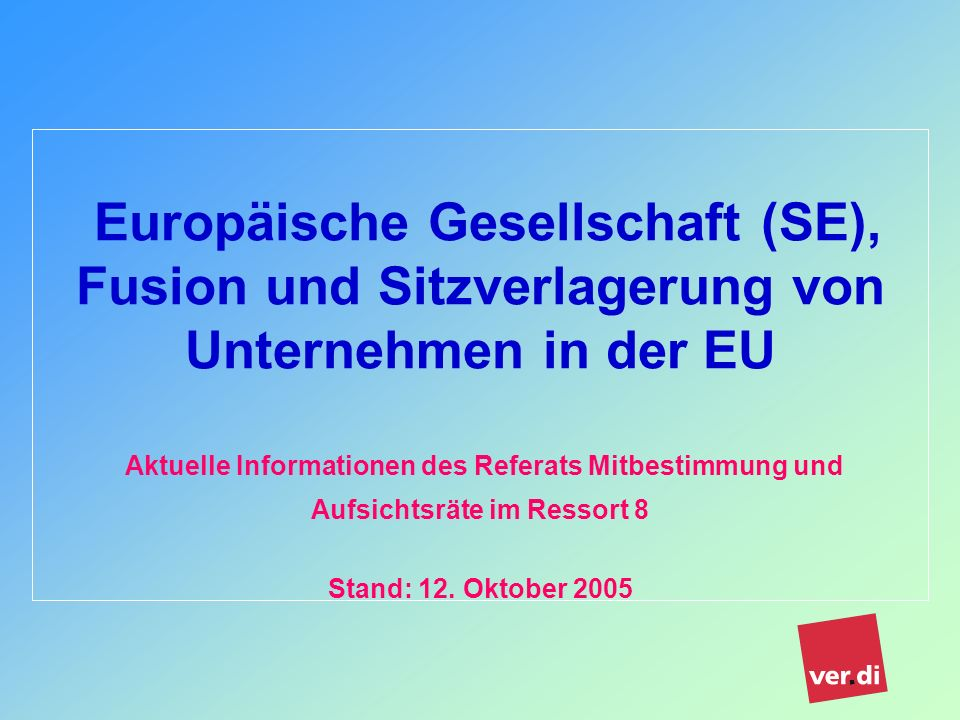 Ressort 8 Referat Aufsichtsräte/Mitbestimmung Sachstand SE Richtlinien 2001 und nationales Gesetz über die Europäische Gesellschaft 28.