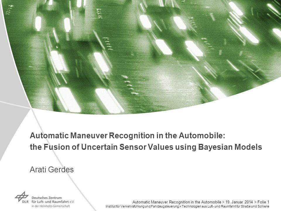 Institut für Verkehrsführung und Fahrzeugsteuerung > Technologien aus Luft- und Raumfahrt für Straße und Schiene Automatic Maneuver Recognition in the Automobile > 19.
