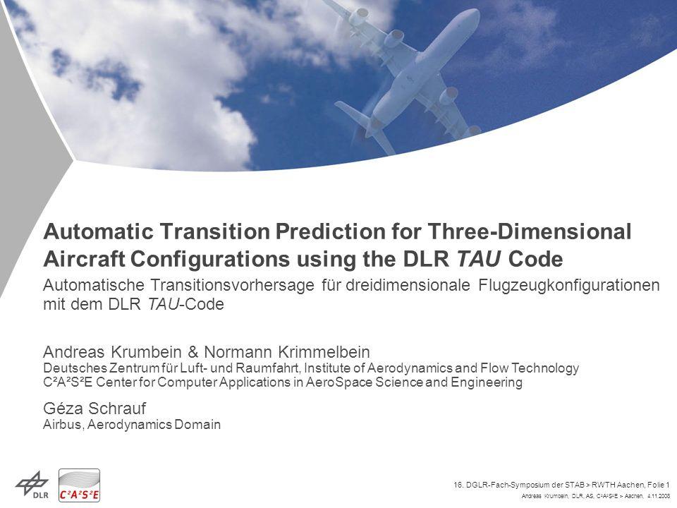 Andreas Krumbein, DLR, AS, C 2 A 2 S 2 E > Aachen, 4.11.2008 16. DGLR-Fach-Symposium der STAB > RWTH Aachen, Folie 1 Automatic Transition Prediction f