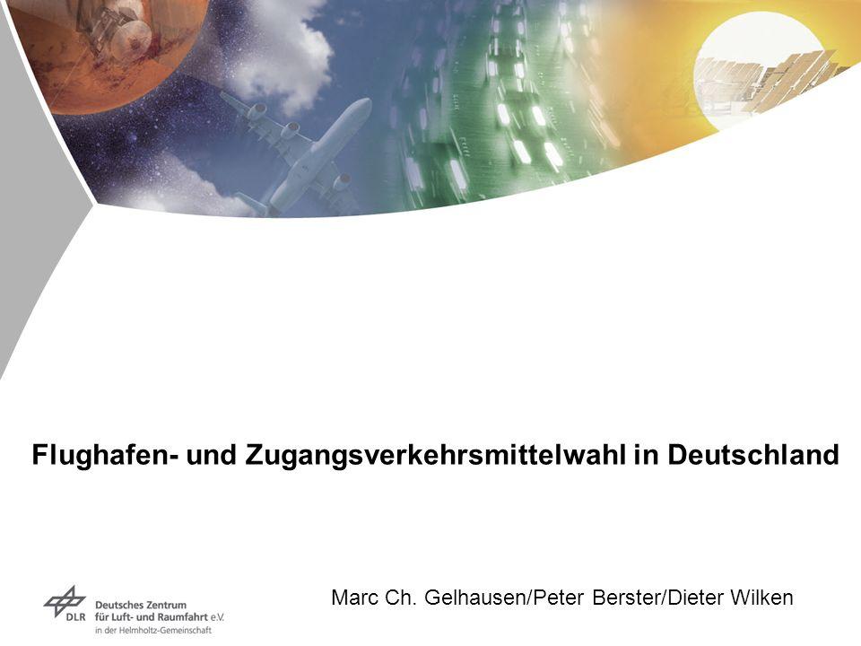 Flughafen- und Zugangsverkehrsmittelwahl in Deutschland Marc Ch. Gelhausen/Peter Berster/Dieter Wilken