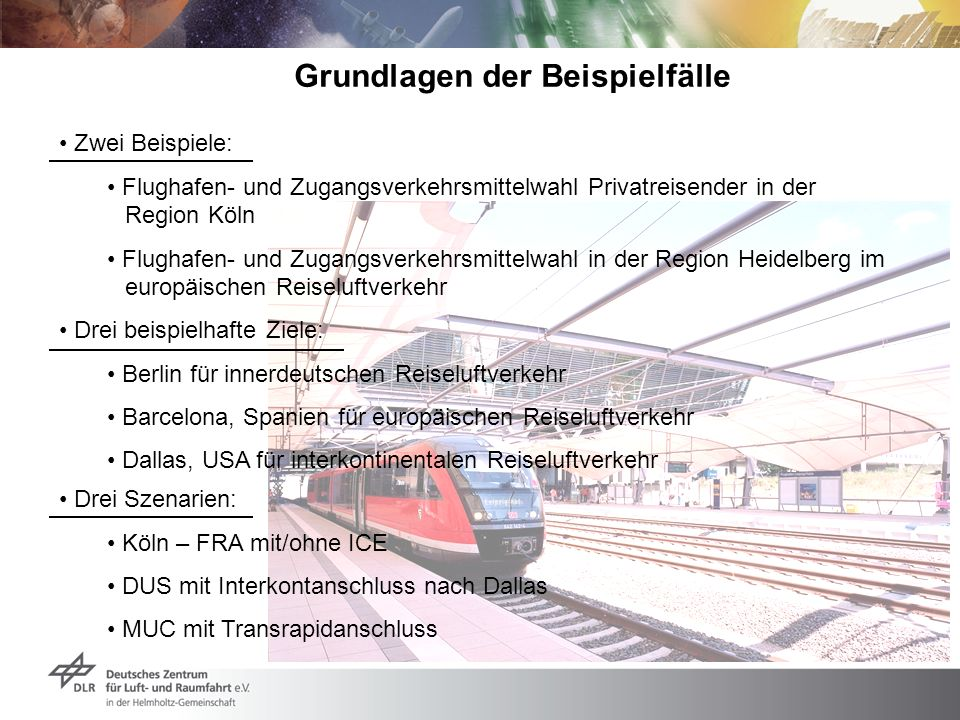 Grundlagen der Beispielfälle Zwei Beispiele: Flughafen- und Zugangsverkehrsmittelwahl Privatreisender in der Region Köln Flughafen- und Zugangsverkehr