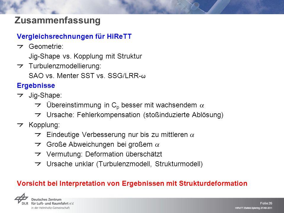 Folie 26 HiReTT.Eisfeld.Spiering.STAB-2011 Zusammenfassung Vergleichsrechnungen für HiReTT Geometrie: Jig-Shape vs. Kopplung mit Struktur Turbulenzmod