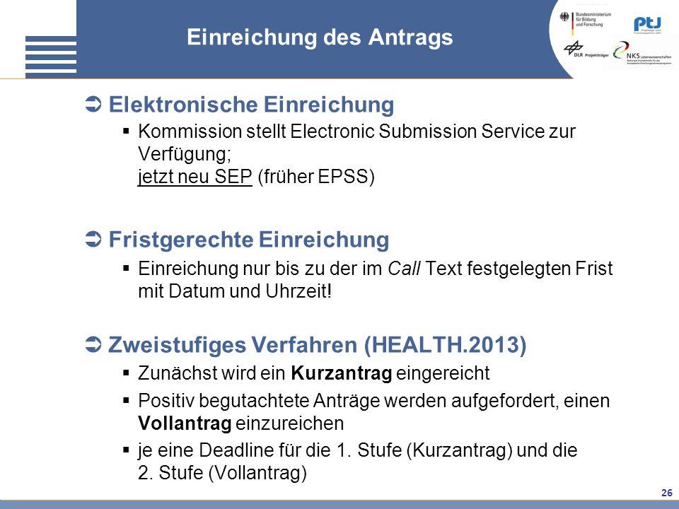 26 Einreichung des Antrags Elektronische Einreichung Kommission stellt Electronic Submission Service zur Verfügung; jetzt neu SEP (früher EPSS) Fristg