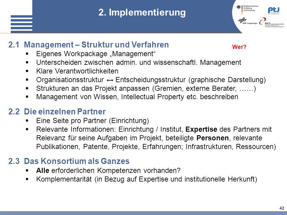 42 2. Implementierung 2.1 Management – Struktur und Verfahren Eigenes Workpackage Management Unterscheiden zwischen admin. und wissenschaftl. Manageme