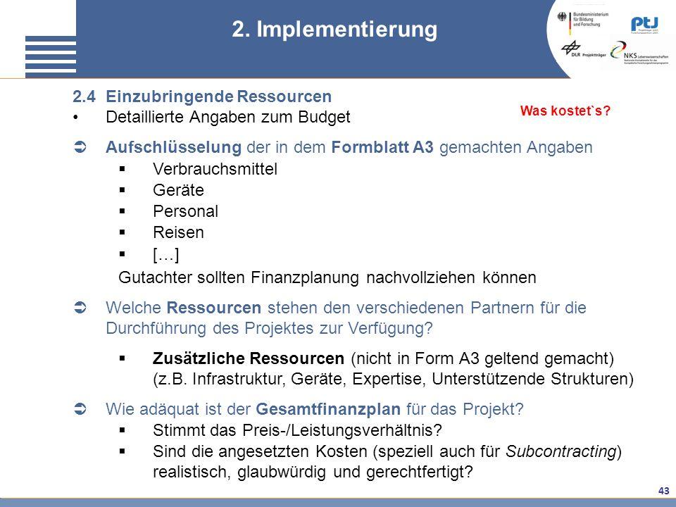 43 2.4 Einzubringende Ressourcen Detaillierte Angaben zum Budget Aufschlüsselung der in dem Formblatt A3 gemachten Angaben Verbrauchsmittel Geräte Per