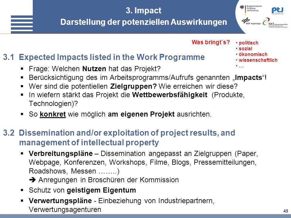 45 3.1 Expected Impacts listed in the Work Programme Frage: Welchen Nutzen hat das Projekt? Berücksichtigung des im Arbeitsprogramms/Aufrufs genannten