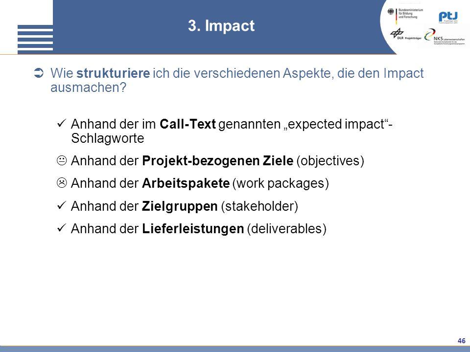 46 Wie strukturiere ich die verschiedenen Aspekte, die den Impact ausmachen? Anhand der im Call-Text genannten expected impact- Schlagworte Anhand der