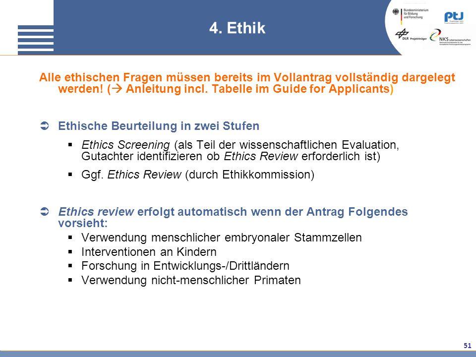 51 Alle ethischen Fragen müssen bereits im Vollantrag vollständig dargelegt werden! ( Anleitung incl. Tabelle im Guide for Applicants) Ethische Beurte