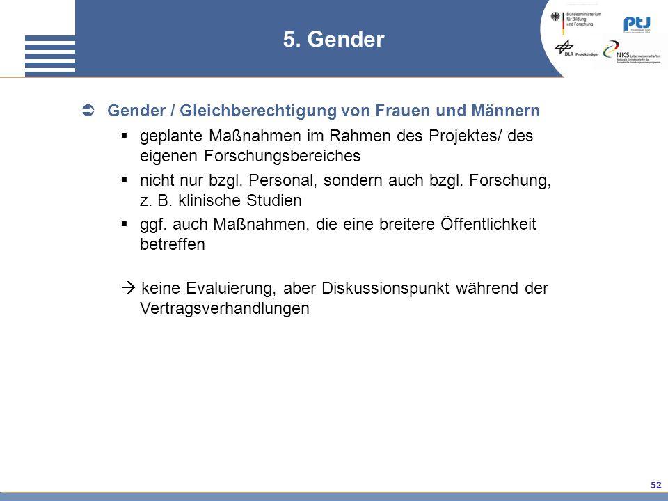 52 5. Gender Gender / Gleichberechtigung von Frauen und Männern geplante Maßnahmen im Rahmen des Projektes/ des eigenen Forschungsbereiches nicht nur