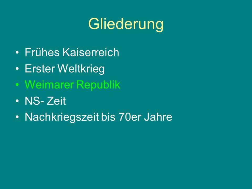 Gliederung Frühes Kaiserreich Erster Weltkrieg Weimarer Republik NS- Zeit Nachkriegszeit bis 70er Jahre