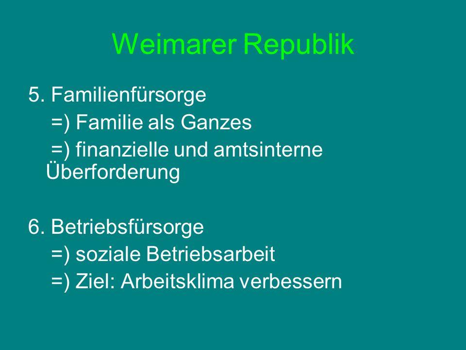 Weimarer Republik 5. Familienfürsorge =) Familie als Ganzes =) finanzielle und amtsinterne Überforderung 6. Betriebsfürsorge =) soziale Betriebsarbeit