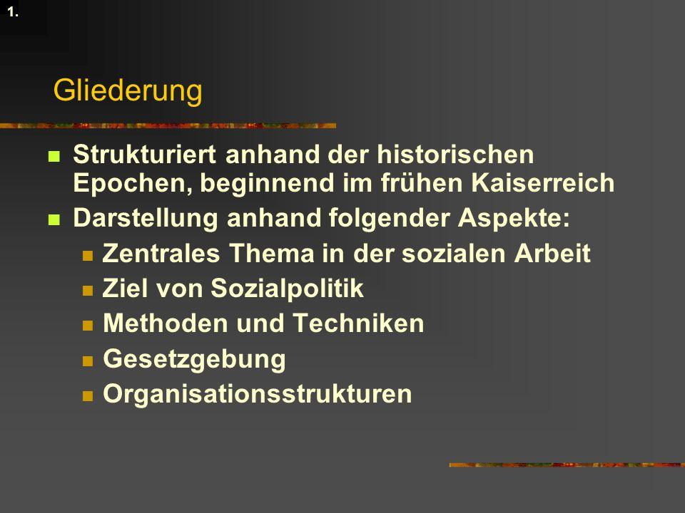 1. Gliederung Strukturiert anhand der historischen Epochen, beginnend im frühen Kaiserreich Darstellung anhand folgender Aspekte: Zentrales Thema in d