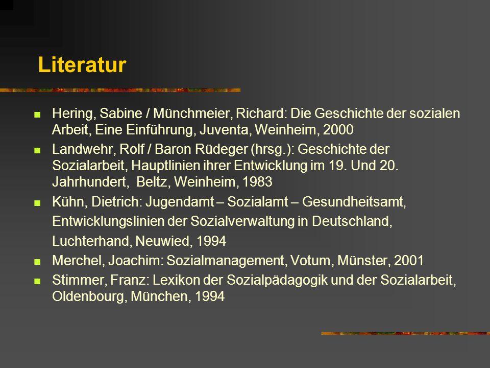 Literatur Hering, Sabine / Münchmeier, Richard: Die Geschichte der sozialen Arbeit, Eine Einführung, Juventa, Weinheim, 2000 Landwehr, Rolf / Baron Rüdeger (hrsg.): Geschichte der Sozialarbeit, Hauptlinien ihrer Entwicklung im 19.