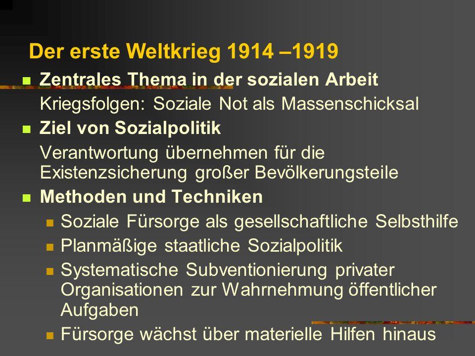 Der erste Weltkrieg 1914 –1919 Zentrales Thema in der sozialen Arbeit Kriegsfolgen: Soziale Not als Massenschicksal Ziel von Sozialpolitik Verantwortu