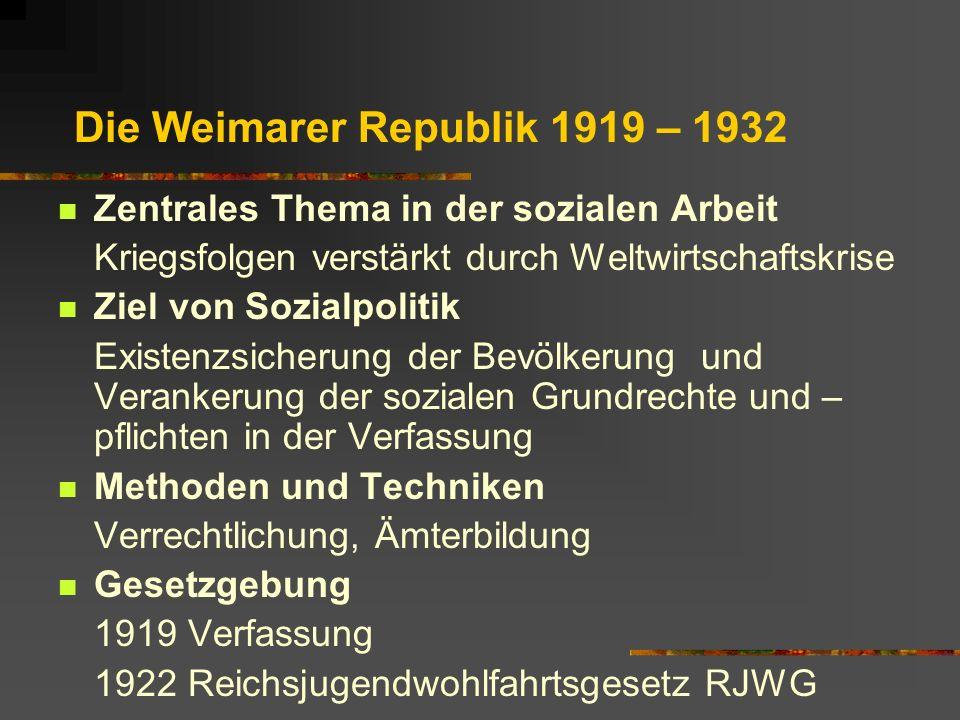 Die Weimarer Republik 1919 – 1932 Zentrales Thema in der sozialen Arbeit Kriegsfolgen verstärkt durch Weltwirtschaftskrise Ziel von Sozialpolitik Exis