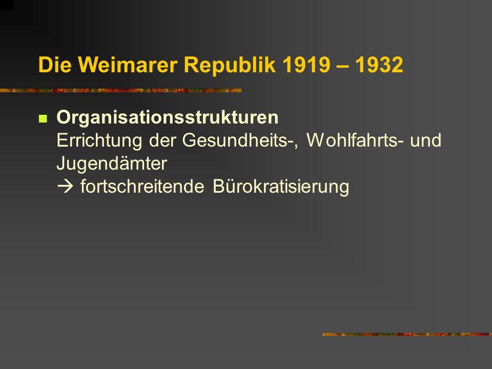 Die Weimarer Republik 1919 – 1932 Organisationsstrukturen Errichtung der Gesundheits-, Wohlfahrts- und Jugendämter fortschreitende Bürokratisierung