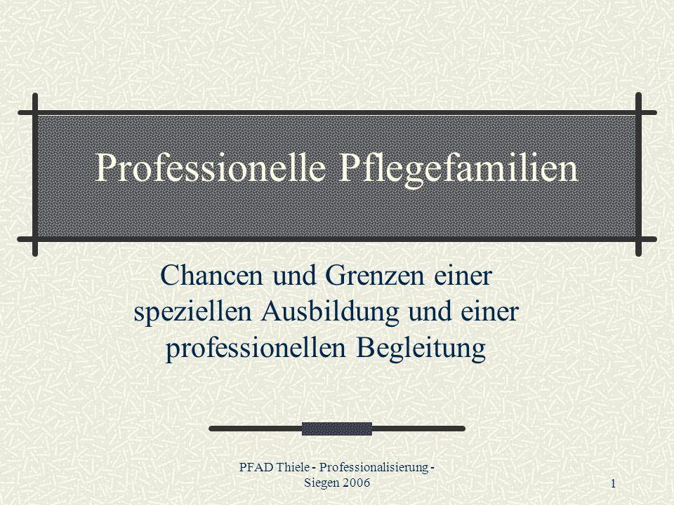 PFAD Thiele - Professionalisierung - Siegen 20061 Professionelle Pflegefamilien Chancen und Grenzen einer speziellen Ausbildung und einer professionel