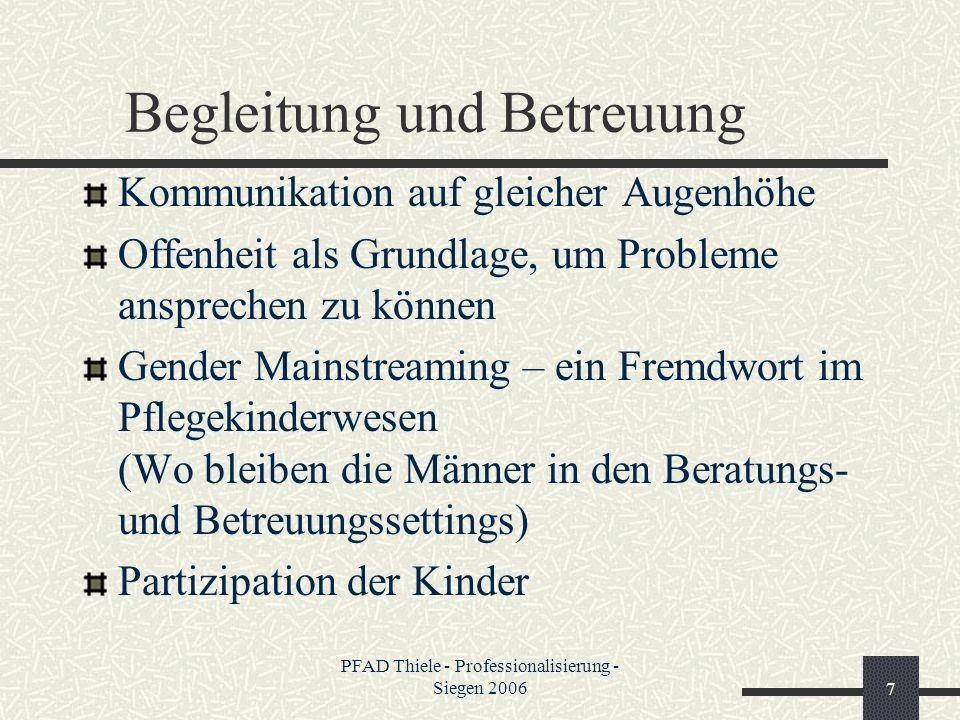 PFAD Thiele - Professionalisierung - Siegen 20067 Begleitung und Betreuung Kommunikation auf gleicher Augenhöhe Offenheit als Grundlage, um Probleme a
