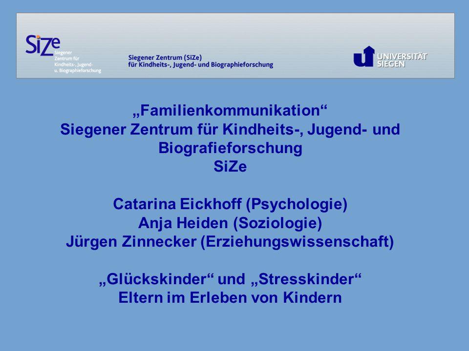 Familienkommunikation Siegener Zentrum für Kindheits-, Jugend- und Biografieforschung SiZe Catarina Eickhoff (Psychologie) Anja Heiden (Soziologie) Jü