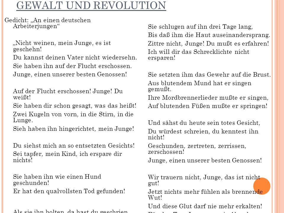 GEWALT UND REVOLUTION Gedicht: An einen deutschen Arbeiterjungen Nicht weinen, mein Junge, es ist geschehn.