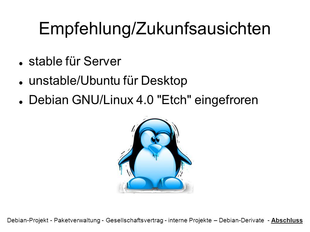 Empfehlung/Zukunfsausichten stable für Server unstable/Ubuntu für Desktop Debian GNU/Linux 4.0 Etch eingefroren Debian-Projekt - Paketverwaltung - Gesellschaftsvertrag - interne Projekte – Debian-Derivate - Abschluss