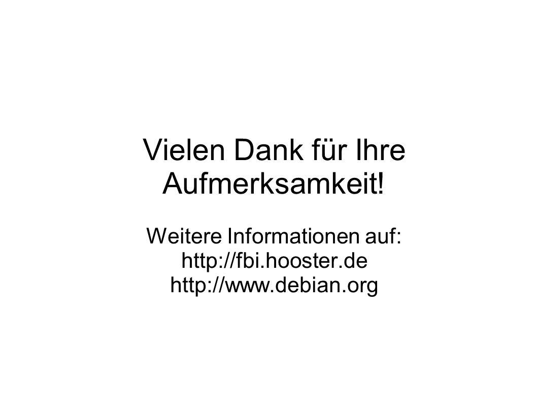 Vielen Dank für Ihre Aufmerksamkeit! Weitere Informationen auf: http://fbi.hooster.de http://www.debian.org