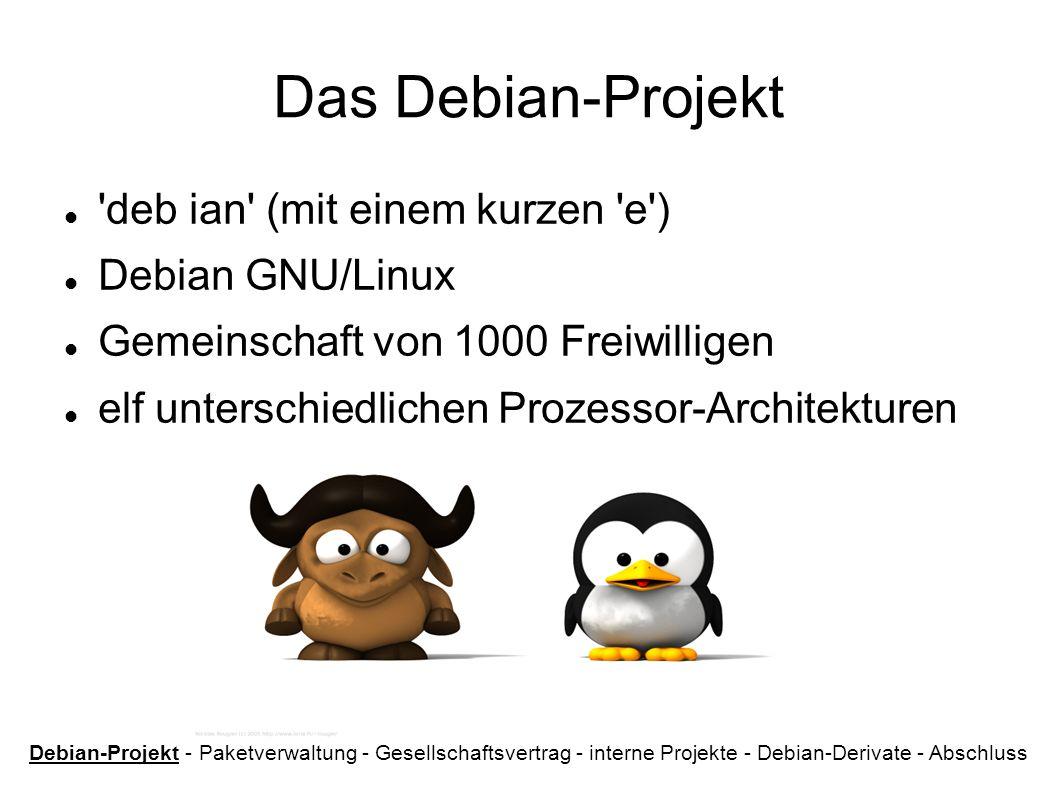 Das Debian-Projekt deb ian (mit einem kurzen e ) Debian GNU/Linux Gemeinschaft von 1000 Freiwilligen elf unterschiedlichen Prozessor-Architekturen Debian-Projekt - Paketverwaltung - Gesellschaftsvertrag - interne Projekte - Debian-Derivate - Abschluss