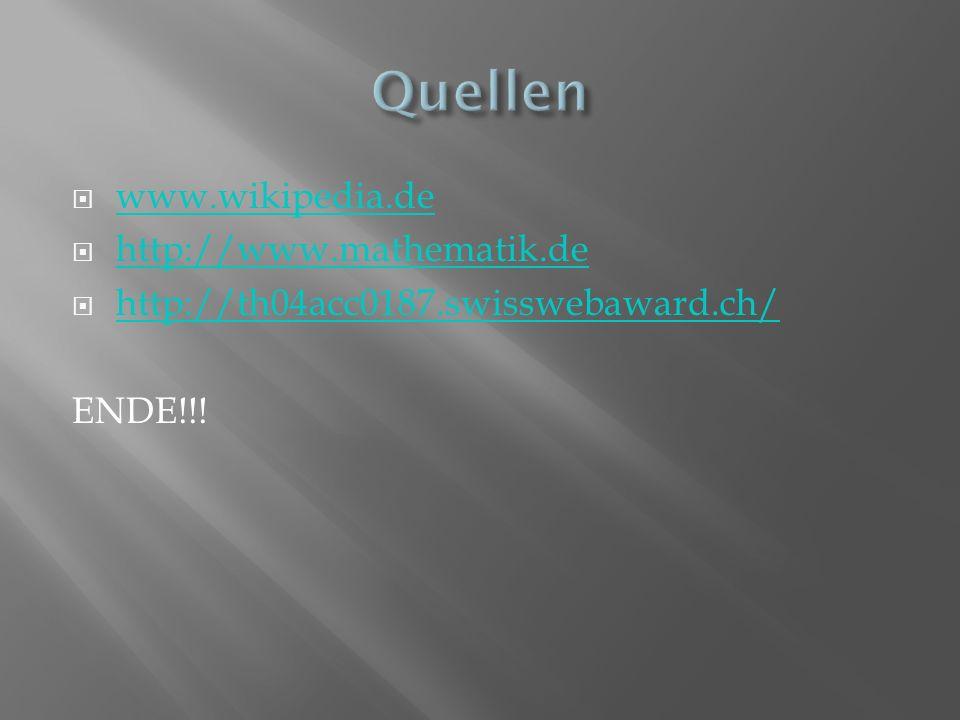 www.wikipedia.de http://www.mathematik.de http://th04acc0187.swisswebaward.ch/ ENDE!!!