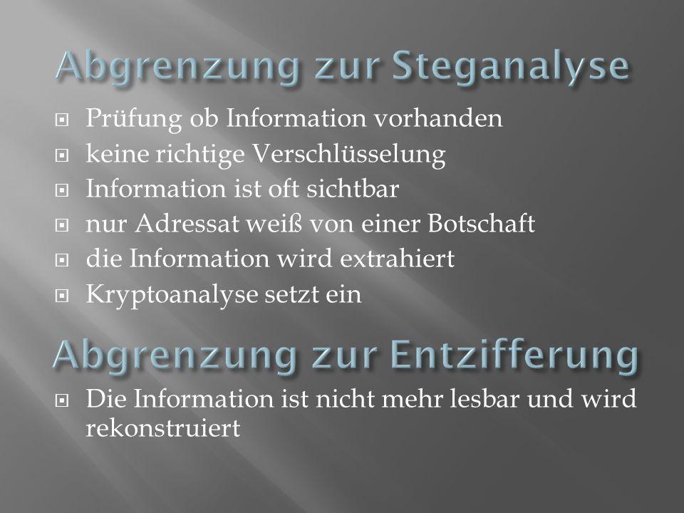 Prüfung ob Information vorhanden keine richtige Verschlüsselung Information ist oft sichtbar nur Adressat weiß von einer Botschaft die Information wir
