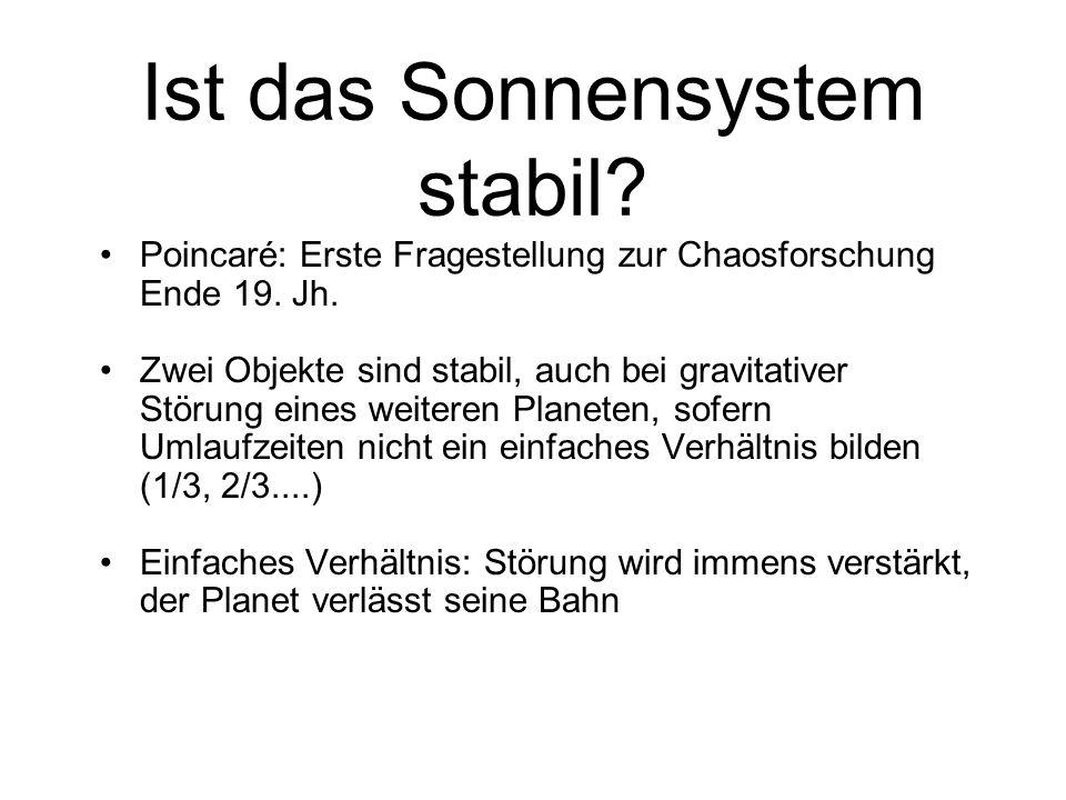 Ist das Sonnensystem stabil.Poincaré: Erste Fragestellung zur Chaosforschung Ende 19.