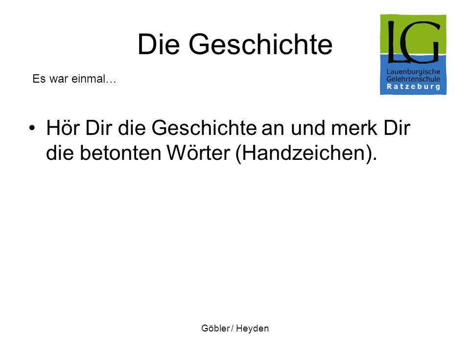 Göbler / Heyden Die Geschichte Hör Dir die Geschichte an und merk Dir die betonten Wörter (Handzeichen). Es war einmal…