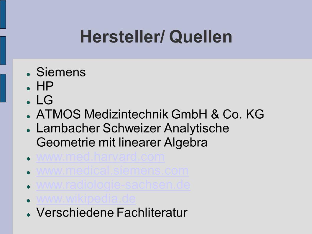 Hersteller/ Quellen Siemens HP LG ATMOS Medizintechnik GmbH & Co. KG Lambacher Schweizer Analytische Geometrie mit linearer Algebra www.med.harvard.co