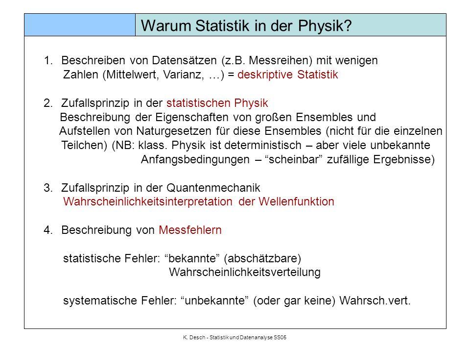 K. Desch - Statistik und Datenanalyse SS05 Warum Statistik in der Physik? 1.Beschreiben von Datensätzen (z.B. Messreihen) mit wenigen Zahlen (Mittelwe