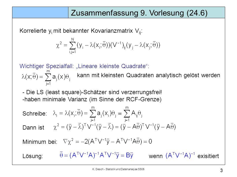 K. Desch - Statistik und Datenanalyse SS05 3 Zusammenfassung 9. Vorlesung (24.6) Korrelierte y i mit bekannter Kovarianzmatrix V ij : Wichtiger Spezia