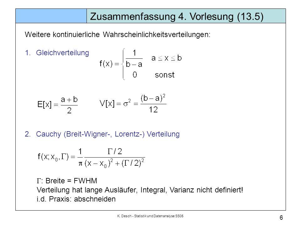 K. Desch - Statistik und Datenanalyse SS05 6 Zusammenfassung 4. Vorlesung (13.5) Weitere kontinuierliche Wahrscheinlichkeitsverteilungen: 1.Gleichvert