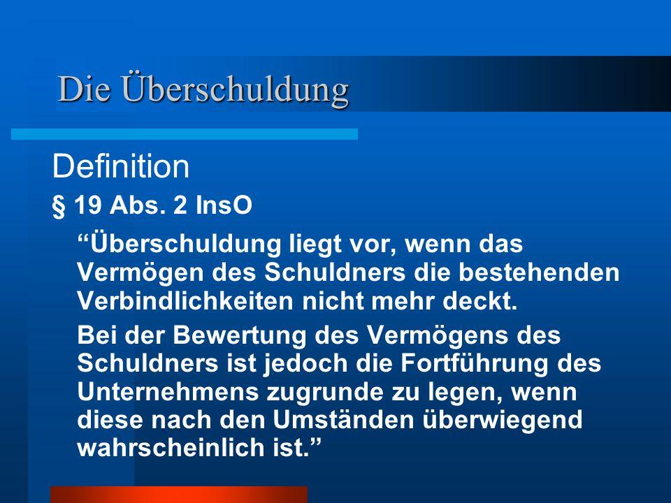 Die Überschuldung Definition § 19 Abs. 2 InsO Überschuldung liegt vor, wenn das Vermögen des Schuldners die bestehenden Verbindlichkeiten nicht mehr d