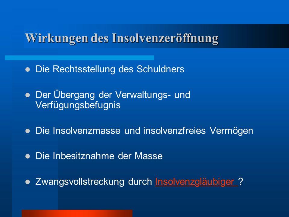 Wirkungen des Insolvenzeröffnung Die Rechtsstellung des Schuldners Der Übergang der Verwaltungs- und Verfügungsbefugnis Die Insolvenzmasse und insolve