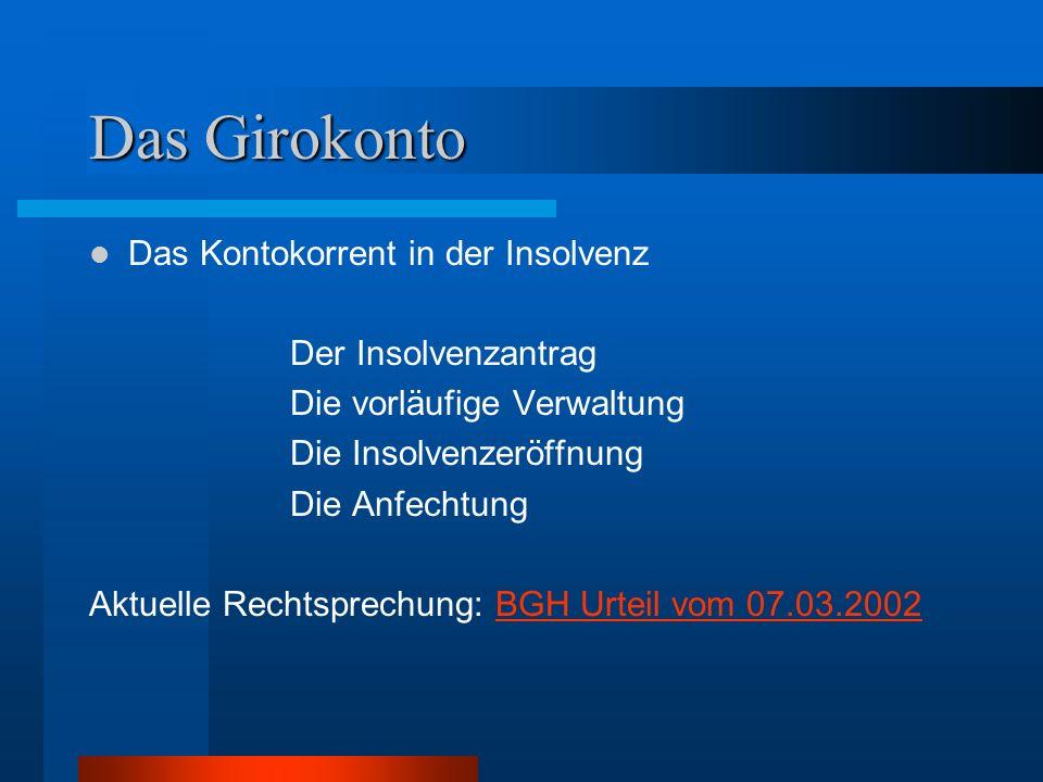Das Girokonto Das Kontokorrent in der Insolvenz Der Insolvenzantrag Die vorläufige Verwaltung Die Insolvenzeröffnung Die Anfechtung Aktuelle Rechtspre