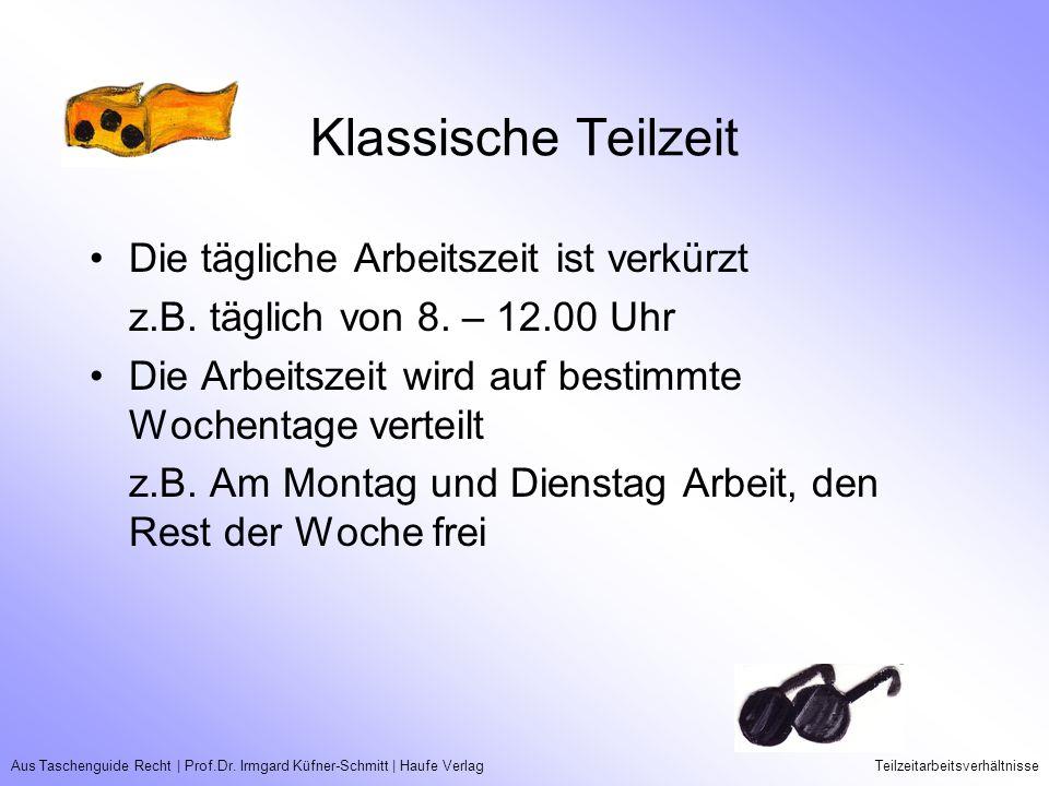 Aus Taschenguide Recht   Prof.Dr. Irmgard Küfner-Schmitt   Haufe VerlagTeilzeitarbeitsverhältnisse Klassische Teilzeit Die tägliche Arbeitszeit ist ve