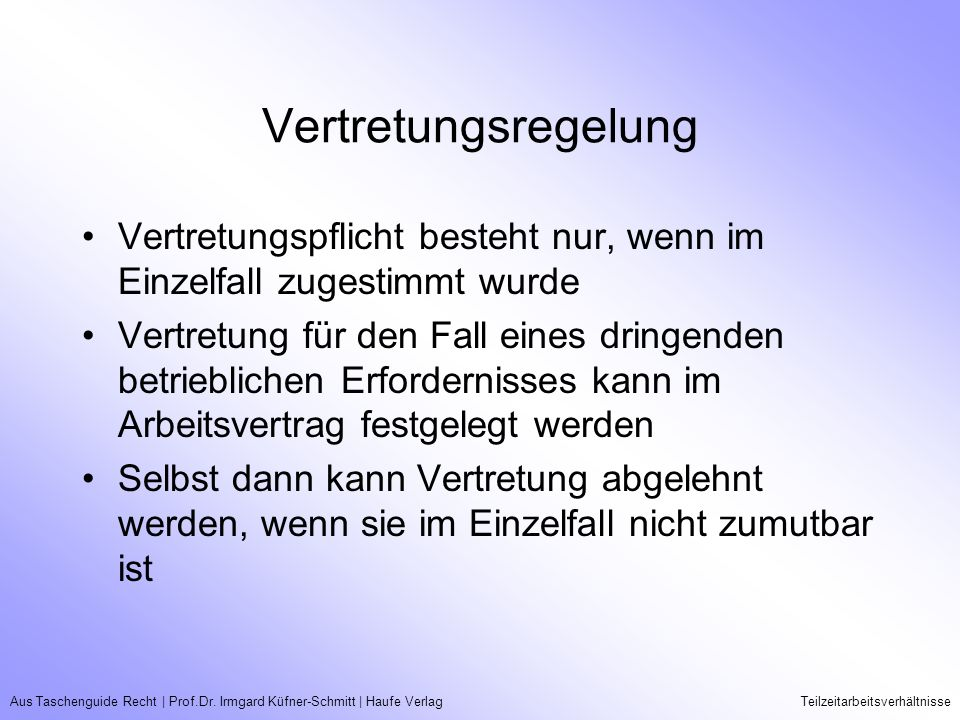 Aus Taschenguide Recht   Prof.Dr. Irmgard Küfner-Schmitt   Haufe VerlagTeilzeitarbeitsverhältnisse Vertretungsregelung Vertretungspflicht besteht nur,