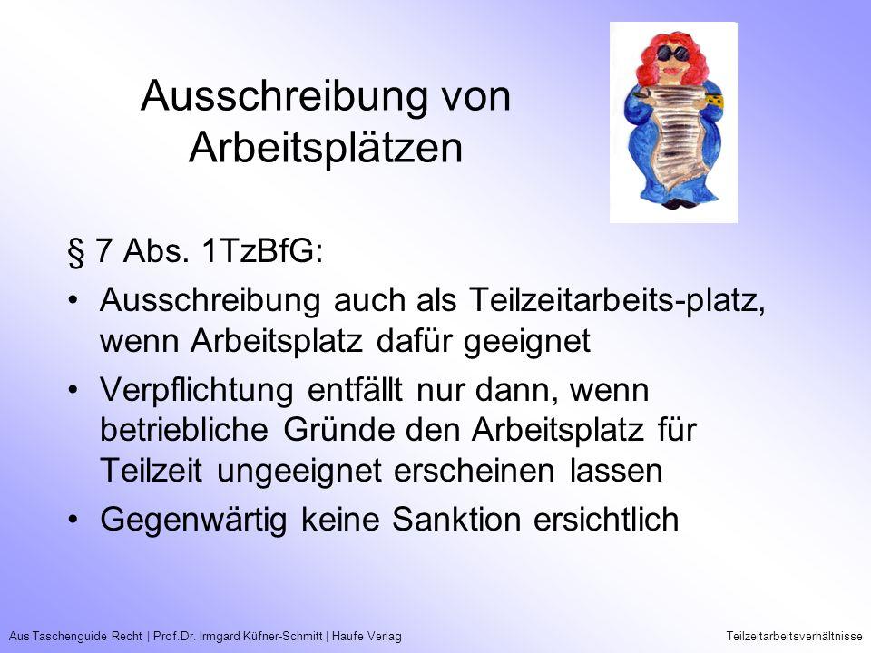 Aus Taschenguide Recht   Prof.Dr. Irmgard Küfner-Schmitt   Haufe VerlagTeilzeitarbeitsverhältnisse Ausschreibung von Arbeitsplätzen § 7 Abs. 1TzBfG: A