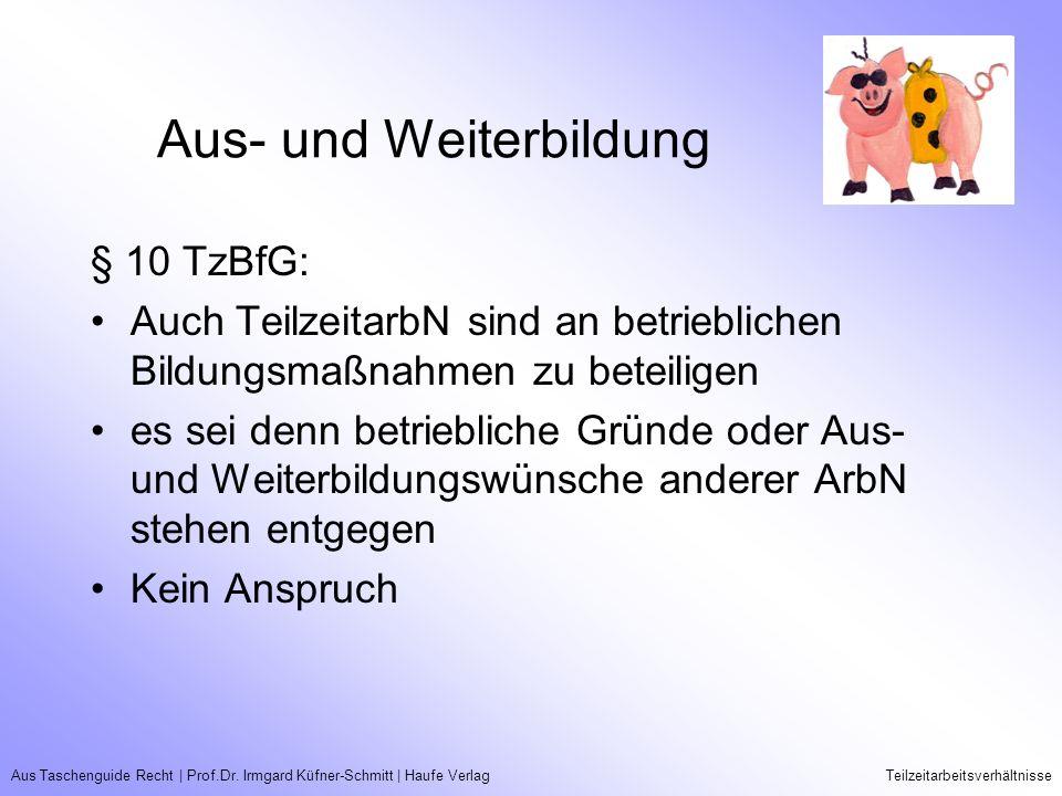 Aus Taschenguide Recht   Prof.Dr. Irmgard Küfner-Schmitt   Haufe VerlagTeilzeitarbeitsverhältnisse Aus- und Weiterbildung § 10 TzBfG: Auch Teilzeitarb